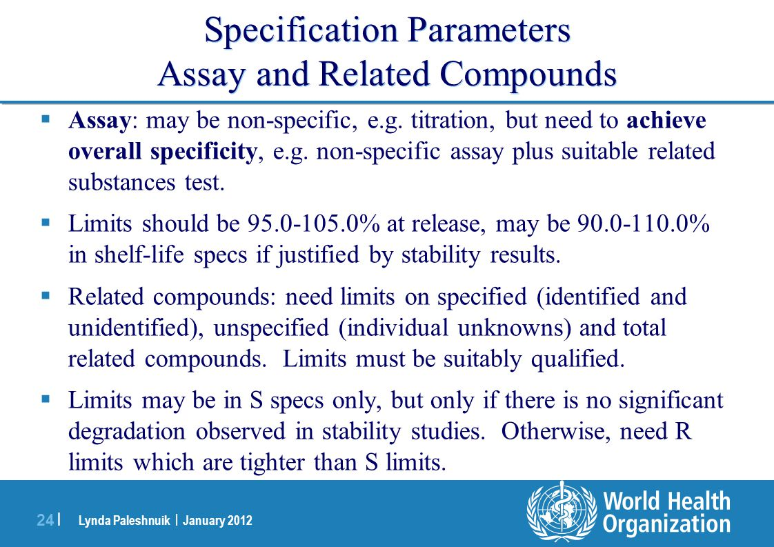 Lynda Paleshnuik | January 2012 24 | Specification Parameters Assay and Related Compounds Assay: may be non-specific, e.g. titration, but need to achi