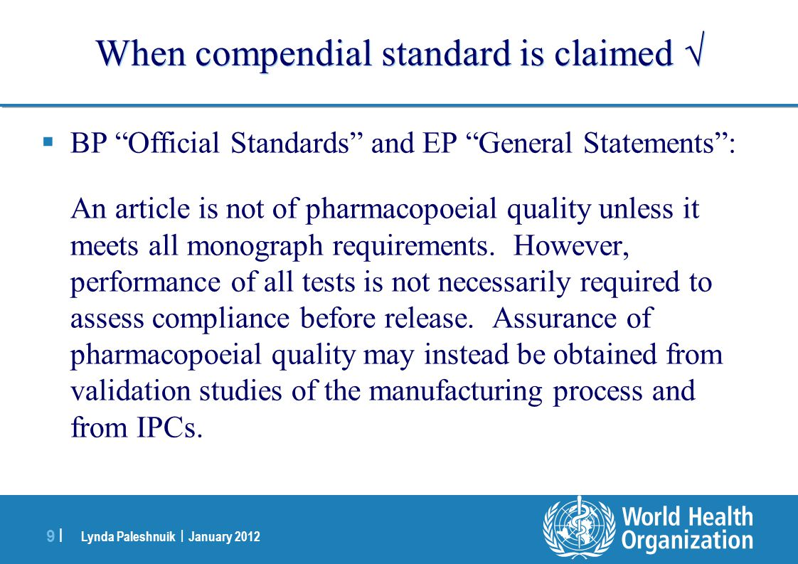 Lynda Paleshnuik | January 2012 9 |9 | When compendial standard is claimed BP Official Standards and EP General Statements: An article is not of pharm
