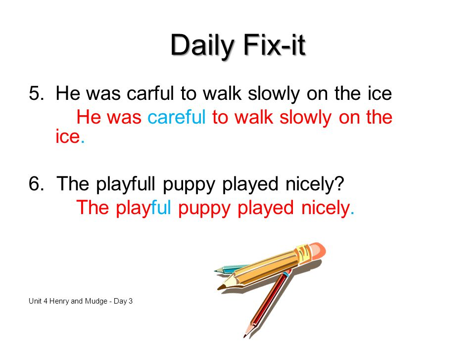 Daily Fix-it 5.He was carful to walk slowly on the ice He was careful to walk slowly on the ice.