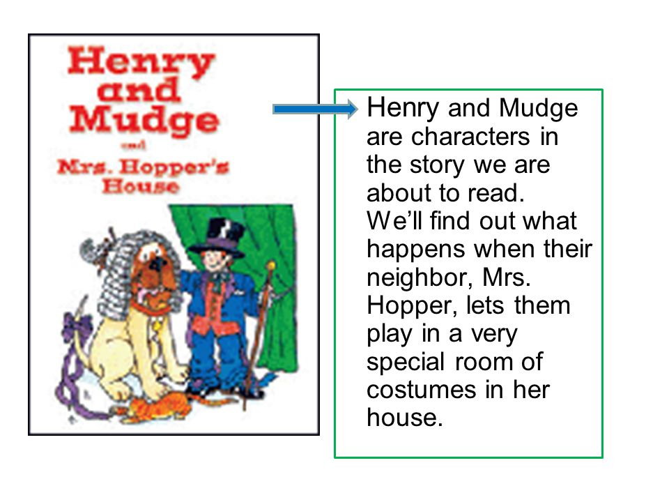 Henry and Mudge are characters in the story we are about to read.