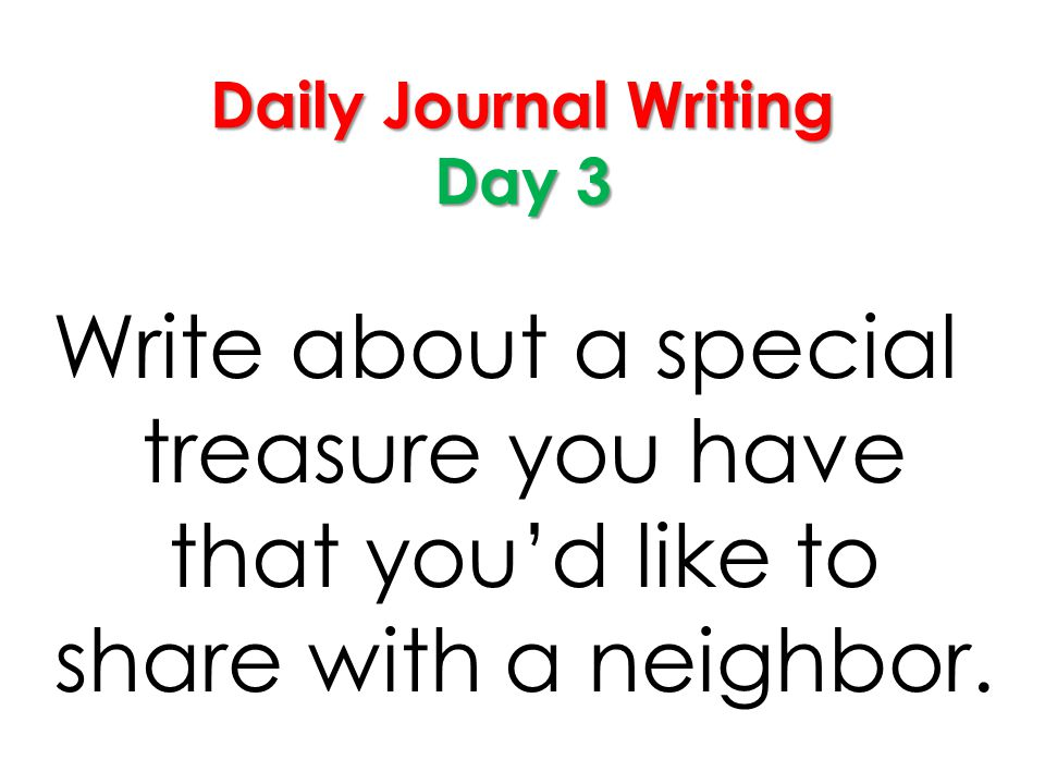 Daily Journal Writing Day 3 Write about a special treasure you have that youd like to share with a neighbor.