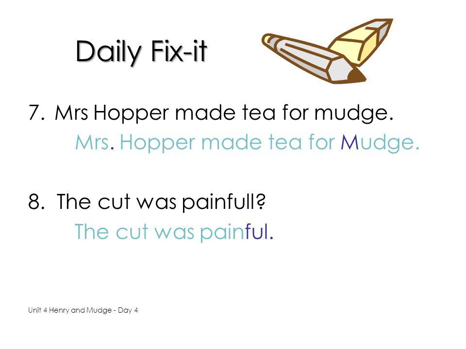Daily Fix-it 7.Mrs Hopper made tea for mudge.Mrs.