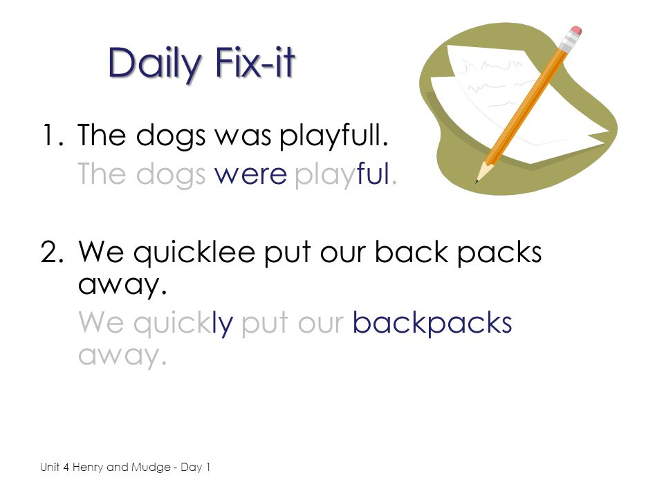 Daily Fix-it 1.The dogs was playfull.The dogs were playful.