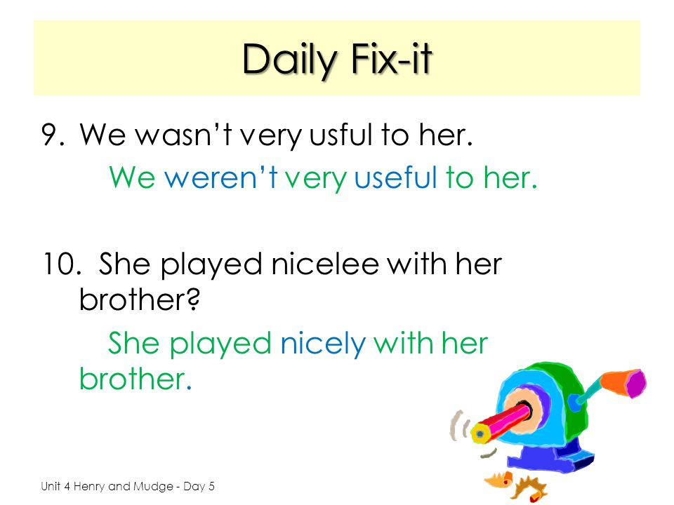 Daily Fix-it 9.We wasnt very usful to her.We werent very useful to her.