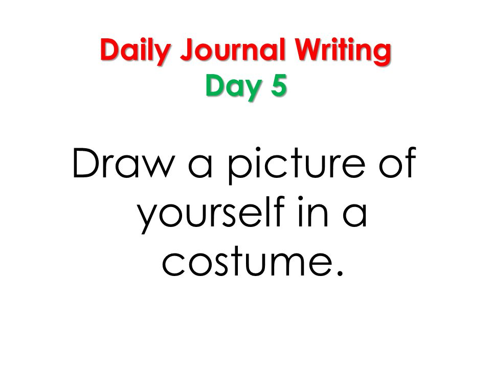 Daily Journal Writing Day 5 Draw a picture of yourself in a costume.
