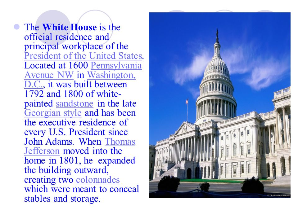 The White House is the official residence and principal workplace of the President of the United States.