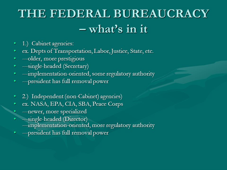 THE FEDERAL BUREAUCRACY – whats in it 1.) Cabinet agencies:1.) Cabinet agencies: ex.