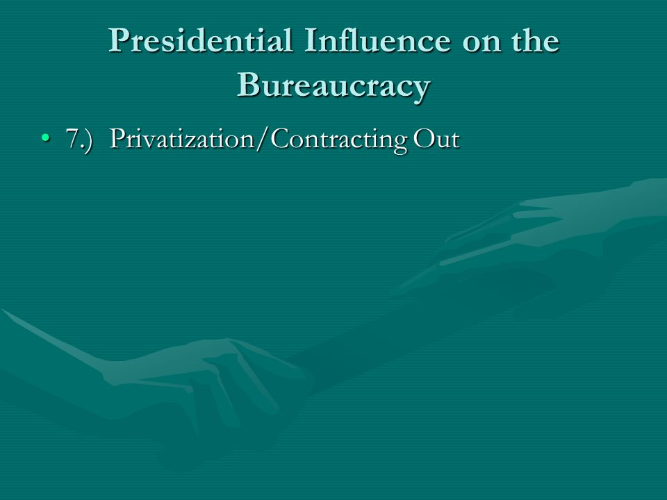 Presidential Influence on the Bureaucracy 7.) Privatization/Contracting Out7.) Privatization/Contracting Out