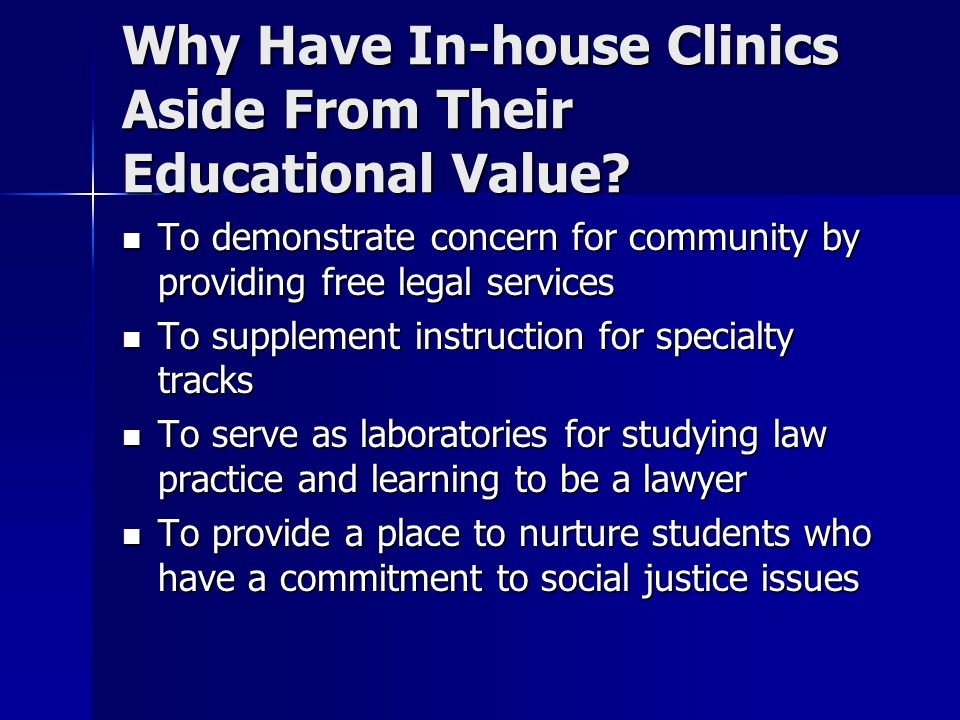Why Have In-house Clinics Aside From Their Educational Value.