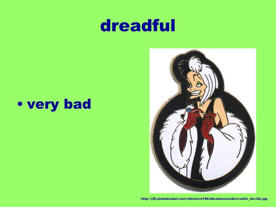 dreadful very bad http://i35.photobucket.com/albums/d194/o0sadexcuse0o/cruella_deville.jpg