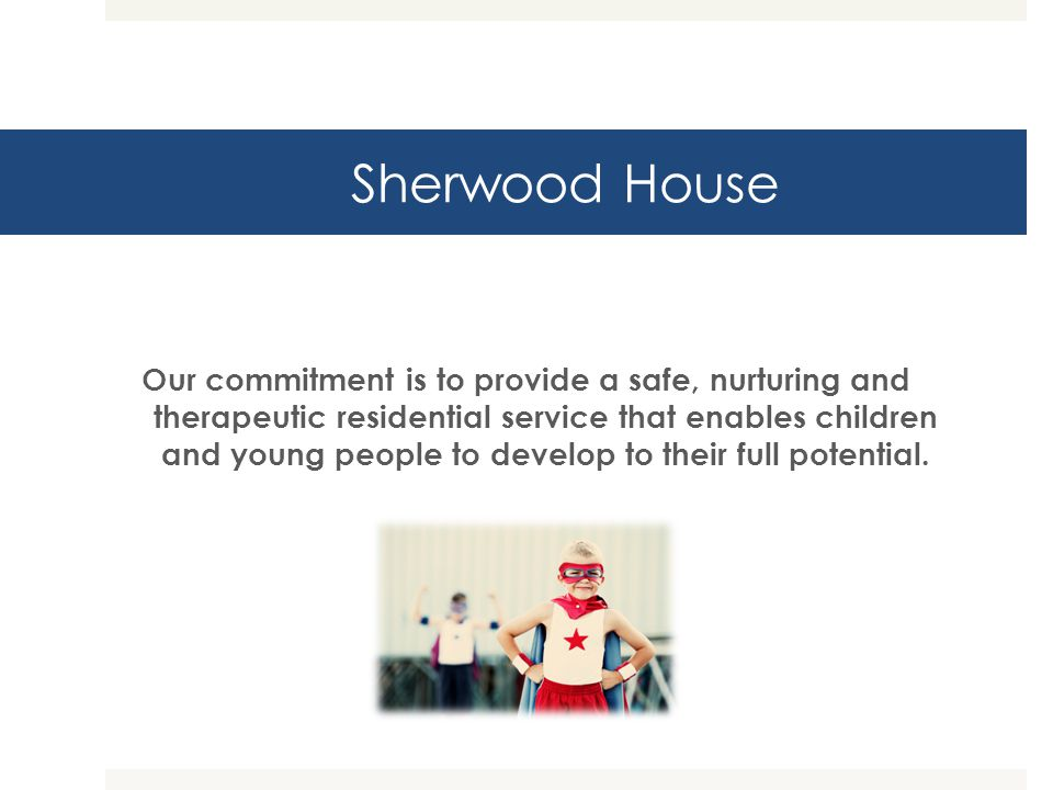 Sherwood Entry and Exit The identification of individual case planning and therapeutic goals is undertaken for each young person entering the program.