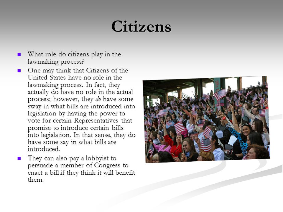 Citizens What role do citizens play in the lawmaking process.