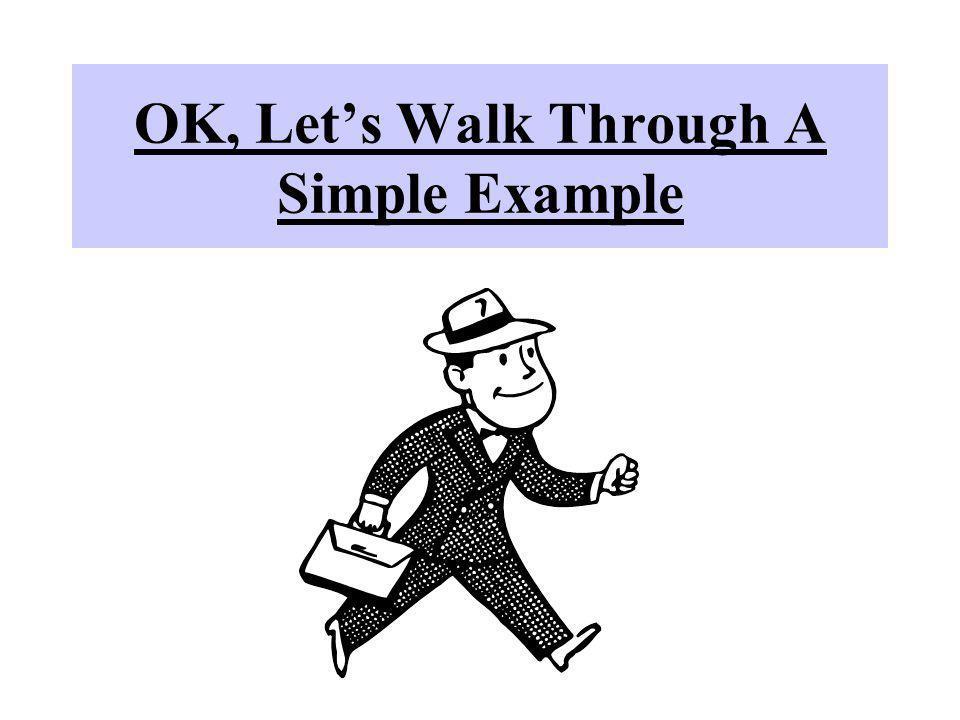 OK, Lets Walk Through A Simple Example