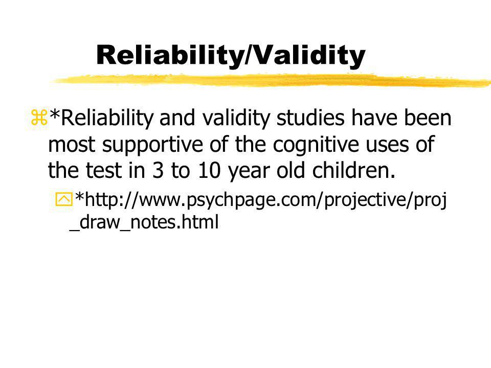 Reliability/Validity z*Reliability and validity studies have been most supportive of the cognitive uses of the test in 3 to 10 year old children. y*ht