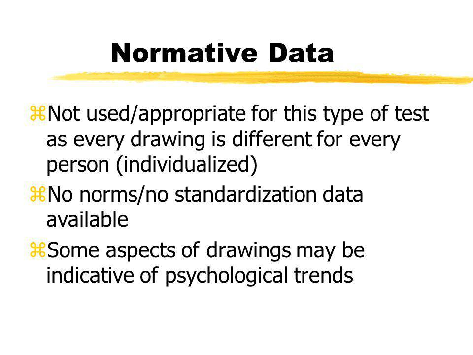 Normative Data zNot used/appropriate for this type of test as every drawing is different for every person (individualized) zNo norms/no standardizatio