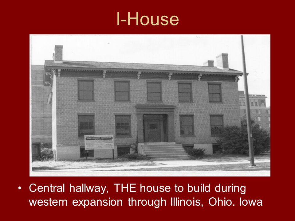 I-House Central hallway, THE house to build during western expansion through Illinois, Ohio. Iowa