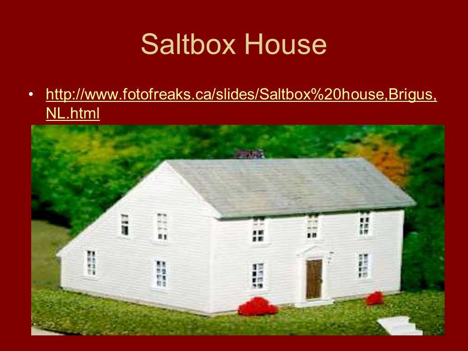 Saltbox House http://www.fotofreaks.ca/slides/Saltbox%20house,Brigus, NL.htmlhttp://www.fotofreaks.ca/slides/Saltbox%20house,Brigus, NL.html
