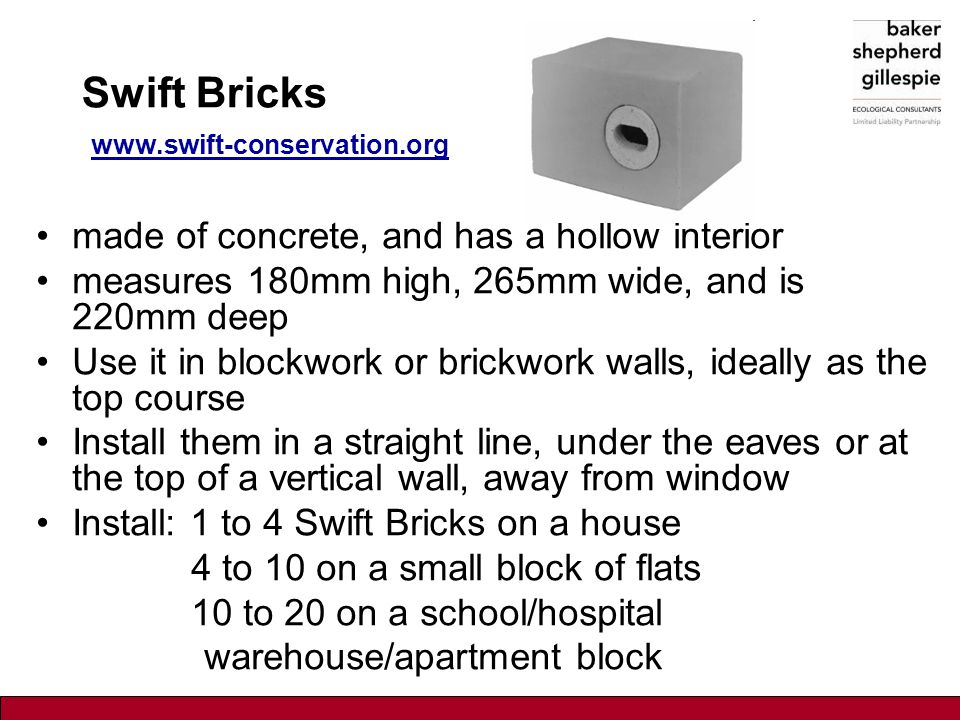 Swift Bricks www.swift-conservation.org www.swift-conservation.org made of concrete, and has a hollow interior measures 180mm high, 265mm wide, and is