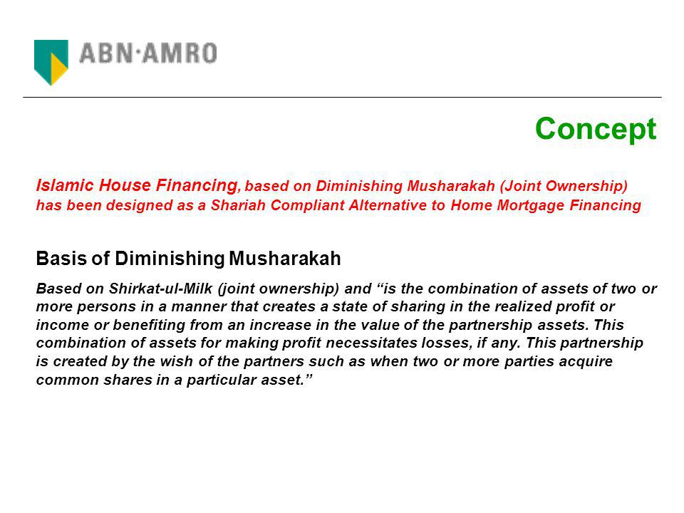 Product Objective: To Provide Shariah Compliant Housing Finance Facilities Description: The bank and client would jointly own the asset.