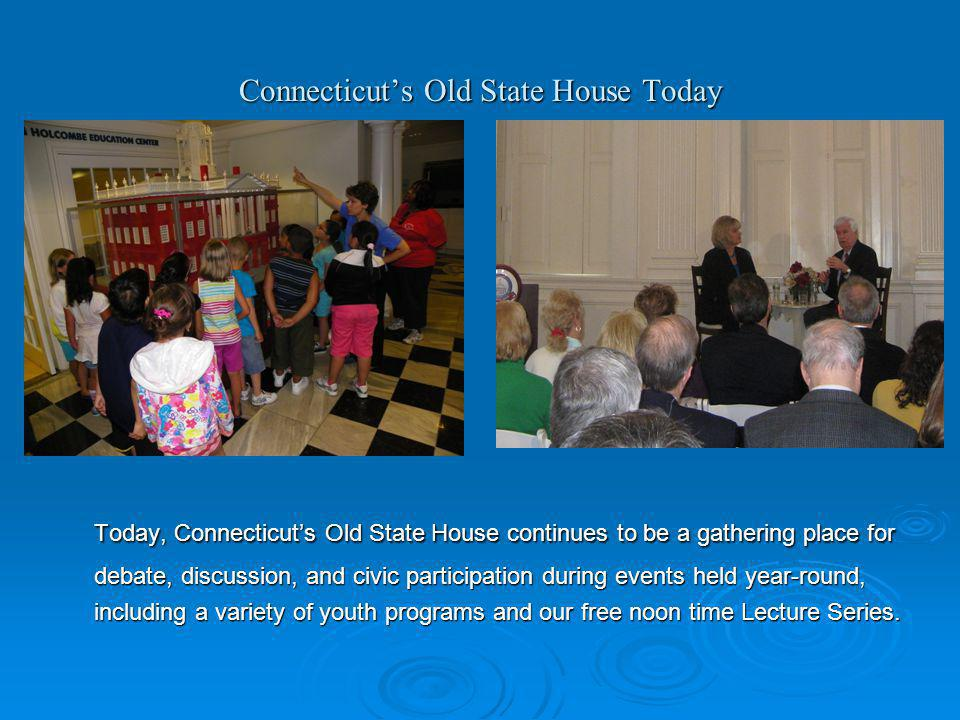 Connecticuts Old State House Today Today, Connecticuts Old State House continues to be a gathering place for debate, discussion, and civic participati