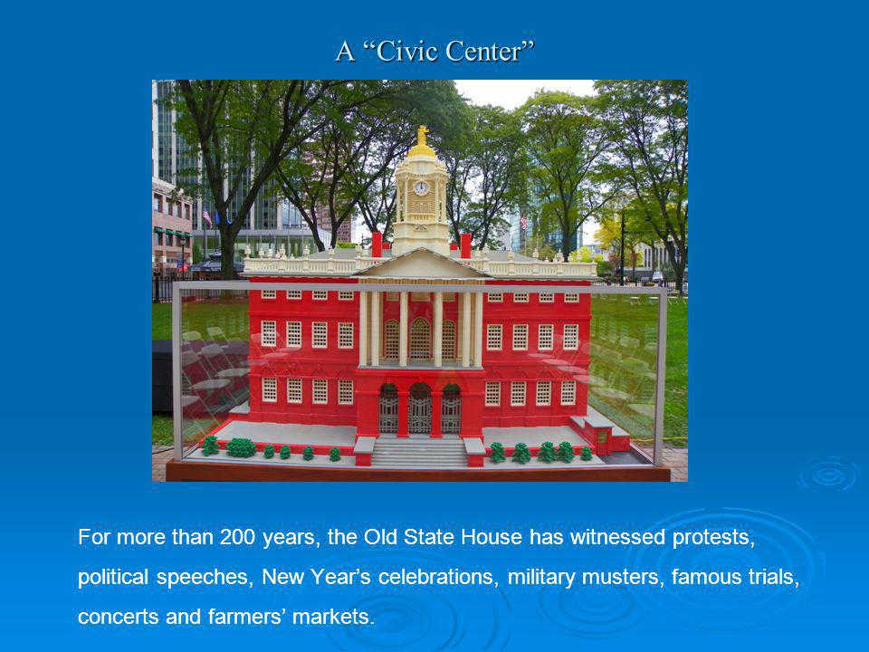 A Civic Center For more than 200 years, the Old State House has witnessed protests, political speeches, New Years celebrations, military musters, famo