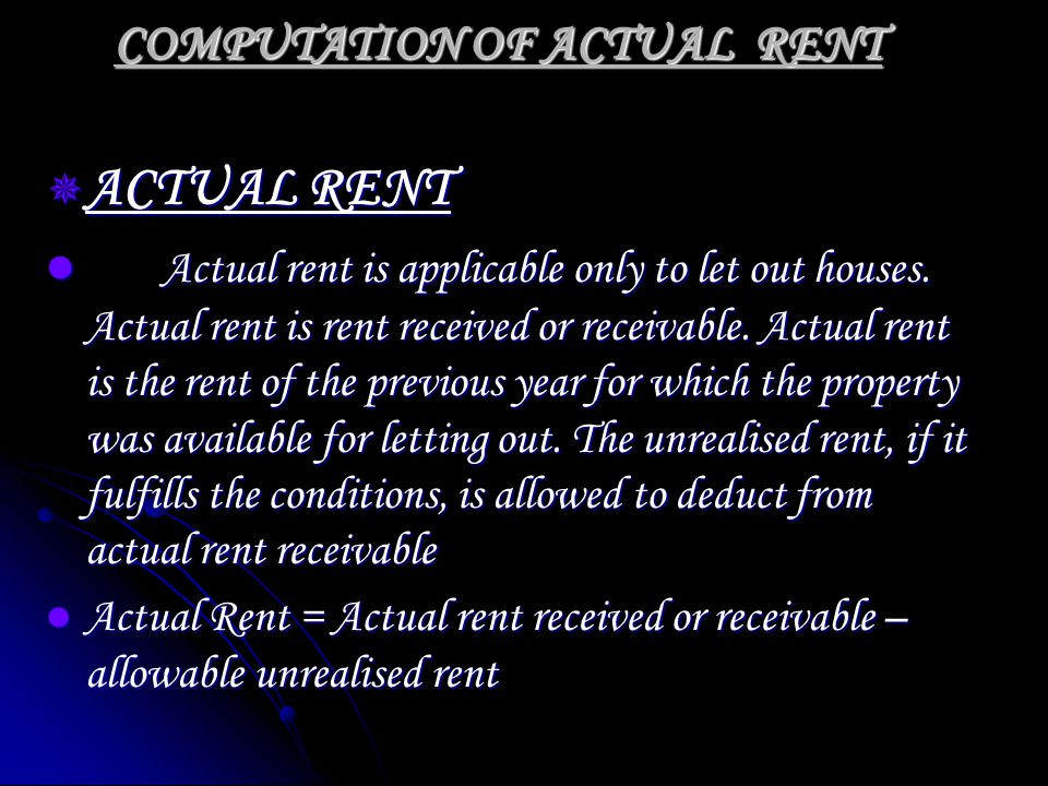 COMPUTATION OF ACTUAL RENT ACTUAL RENT ACTUAL RENT Actual rent is applicable only to let out houses.