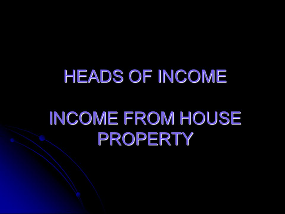 HEADS OF INCOME INCOME FROM HOUSE PROPERTY
