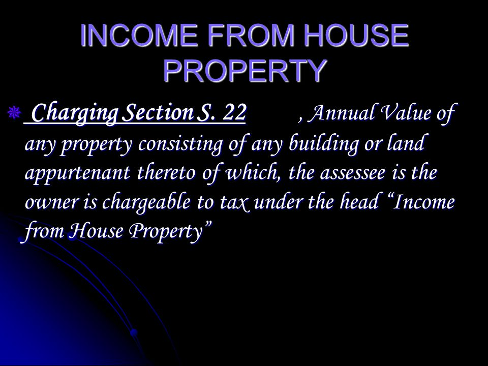 INCOME FROM HOUSE PROPERTY following three conditions: following three conditions: property consists of buildings or lands appurtenant thereto property consists of buildings or lands appurtenant thereto the assessee should be the owner of the property the assessee should be the owner of the property the property should not be used by th owner for his own business the property should not be used by th owner for his own business