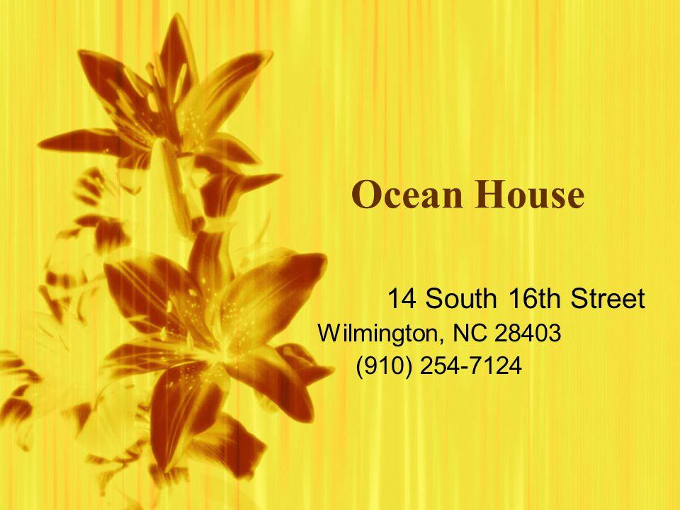 Ocean House 14 South 16th Street Wilmington, NC 28403 (910) 254-7124 14 South 16th Street Wilmington, NC 28403 (910) 254-7124
