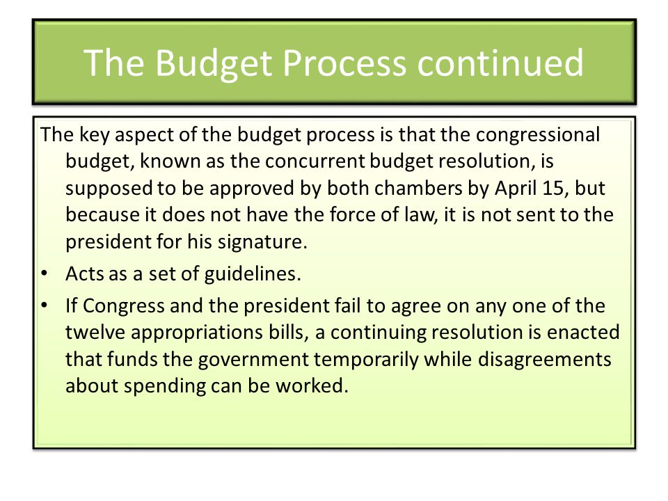 The Budget Process continued The key aspect of the budget process is that the congressional budget, known as the concurrent budget resolution, is supp