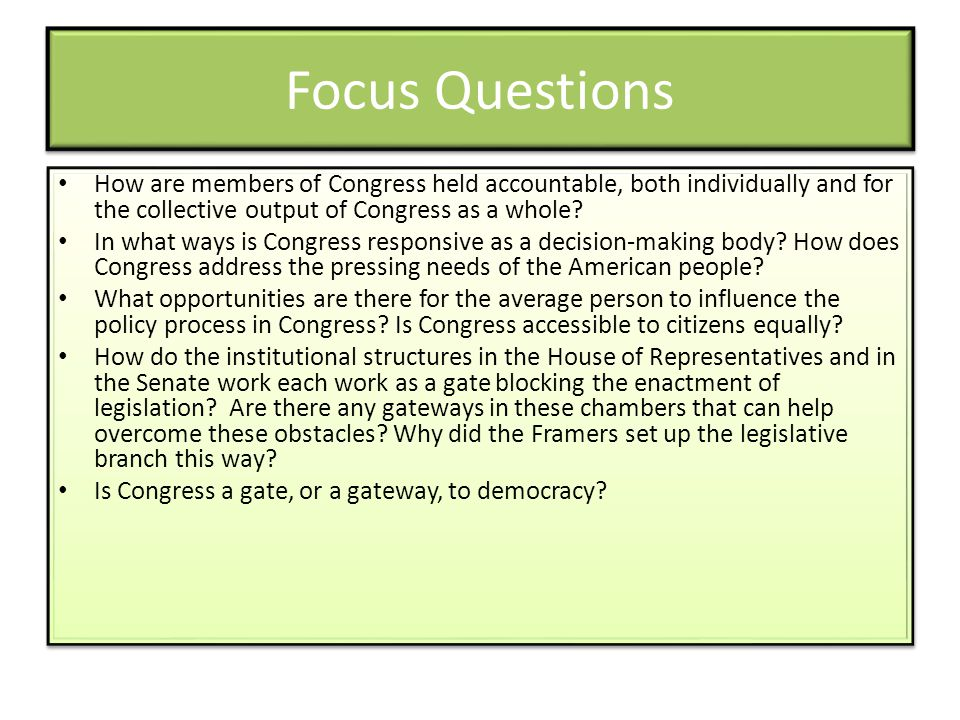 Focus Questions How are members of Congress held accountable, both individually and for the collective output of Congress as a whole? In what ways is