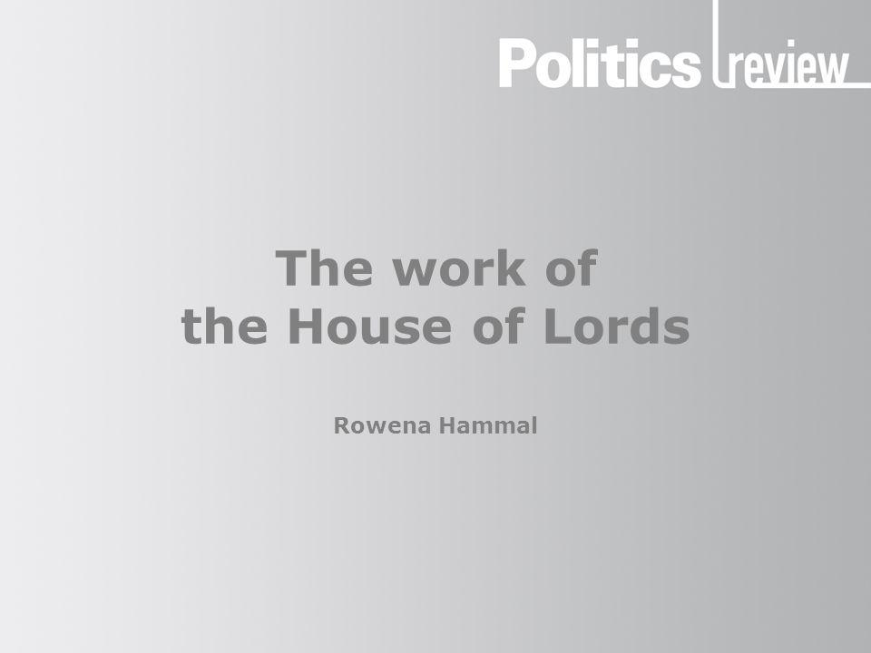 The work of the House of Lords Rowena Hammal