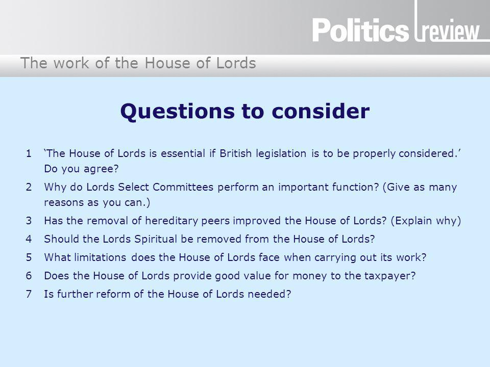 The work of the House of Lords Questions to consider 1The House of Lords is essential if British legislation is to be properly considered. Do you agre