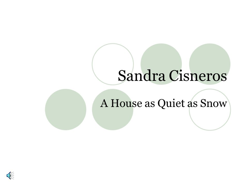 Sandra Cisneros A House as Quiet as Snow