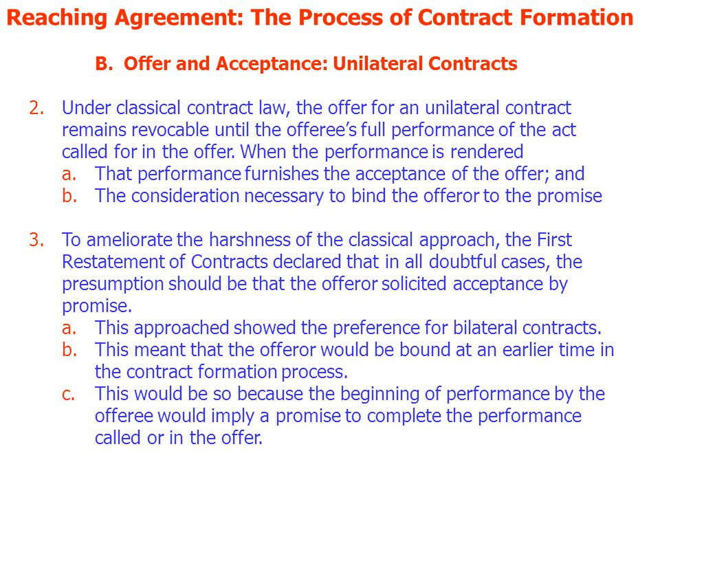 UNLATERAL CONTRACTS Painting House subject matter of contract In doubtful cases offeror presumed to invite acceptance by promise Tom begins painting, Implied Promise to Complete Performance