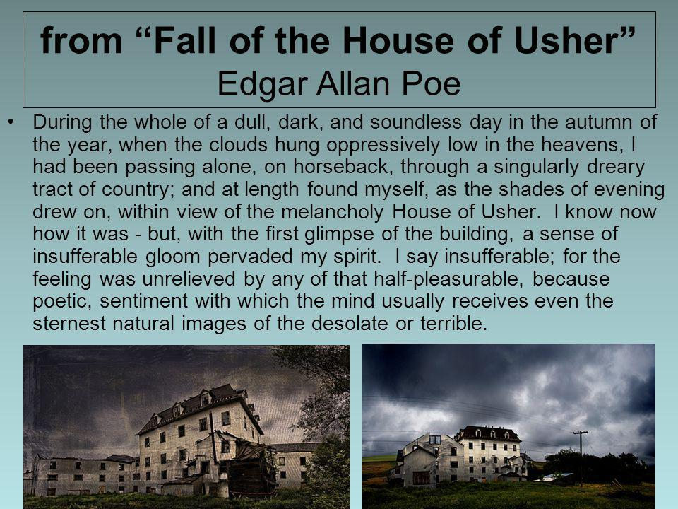 from Fall of the House of Usher Edgar Allan Poe During the whole of a dull, dark, and soundless day in the autumn of the year, when the clouds hung op