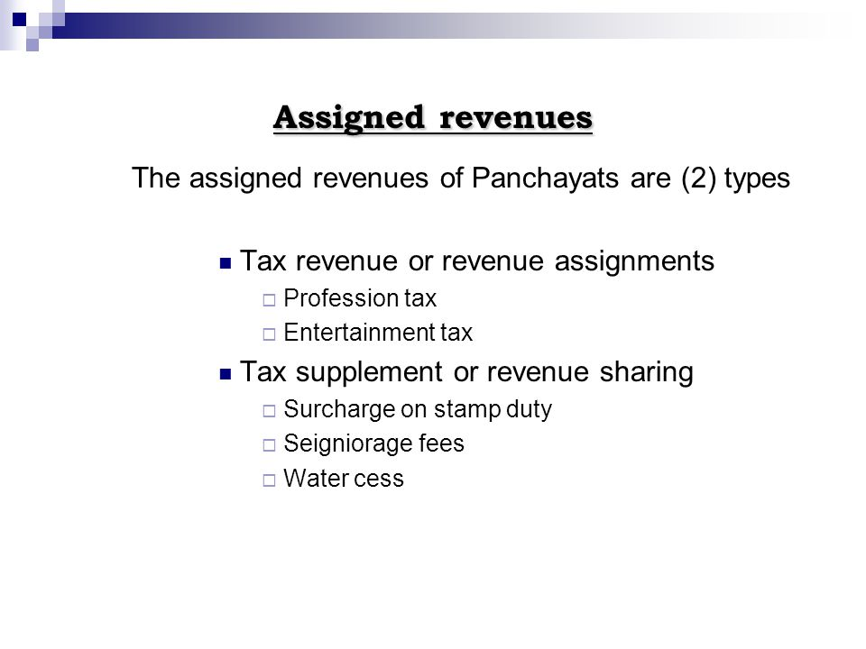 Assigned revenues The assigned revenues of Panchayats are (2) types Tax revenue or revenue assignments Profession tax Entertainment tax Tax supplement