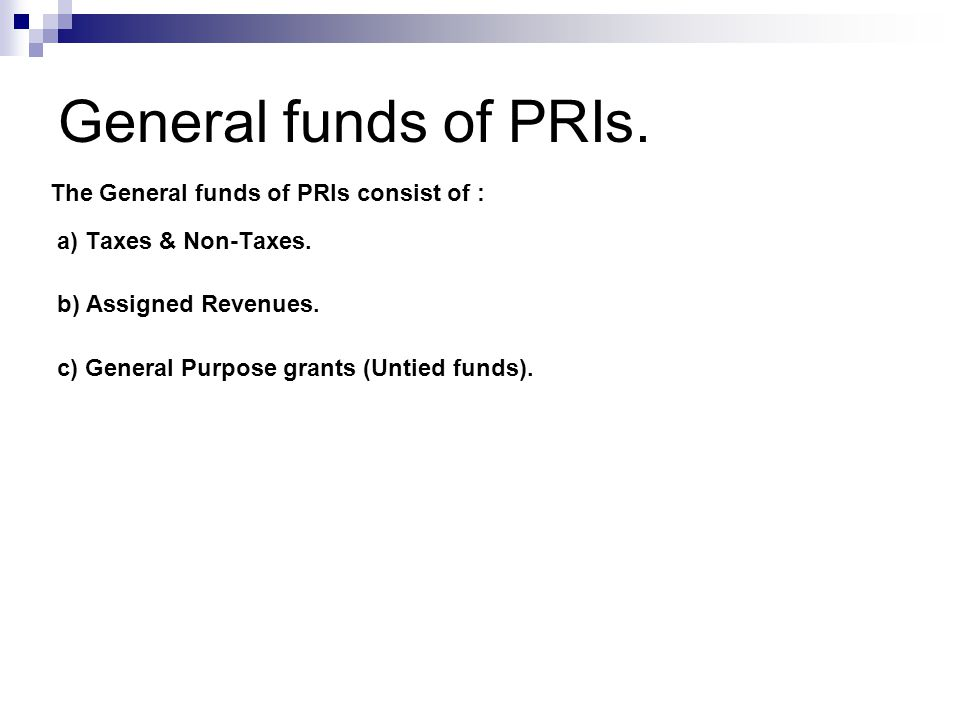 The General funds of PRIs consist of : a) Taxes & Non-Taxes.