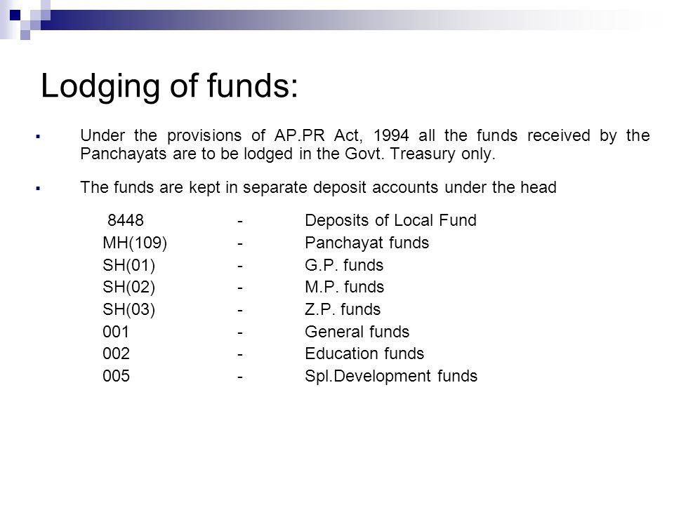 Under the provisions of AP.PR Act, 1994 all the funds received by the Panchayats are to be lodged in the Govt.