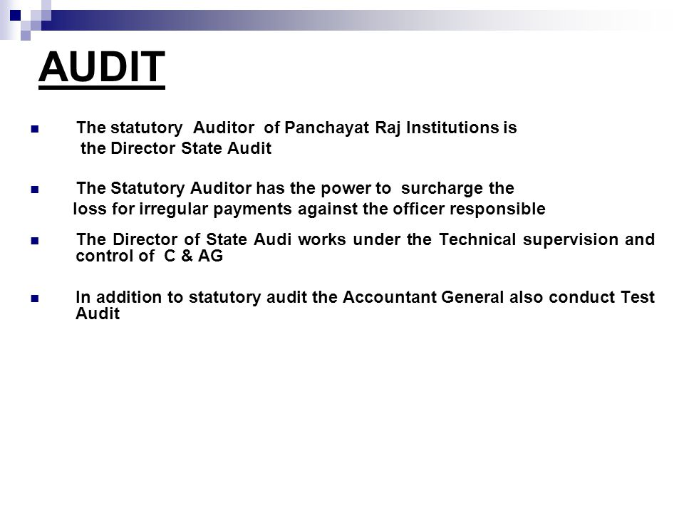 AUDIT The statutory Auditor of Panchayat Raj Institutions is the Director State Audit The Statutory Auditor has the power to surcharge the loss for ir