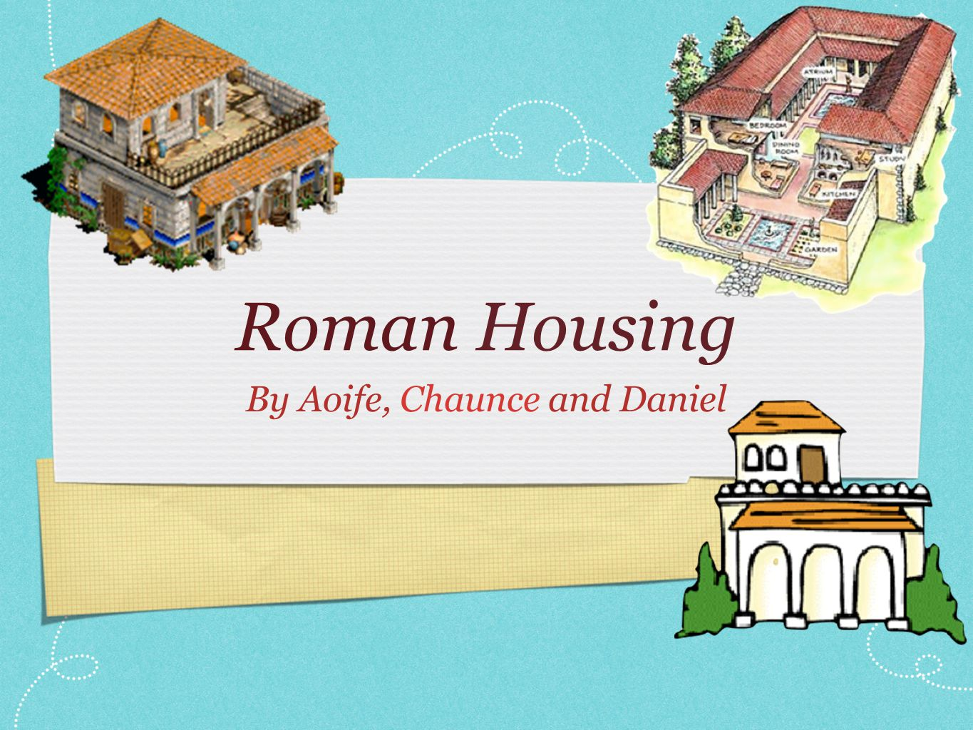 Roman Housing By Aoife, Chaunce and Daniel