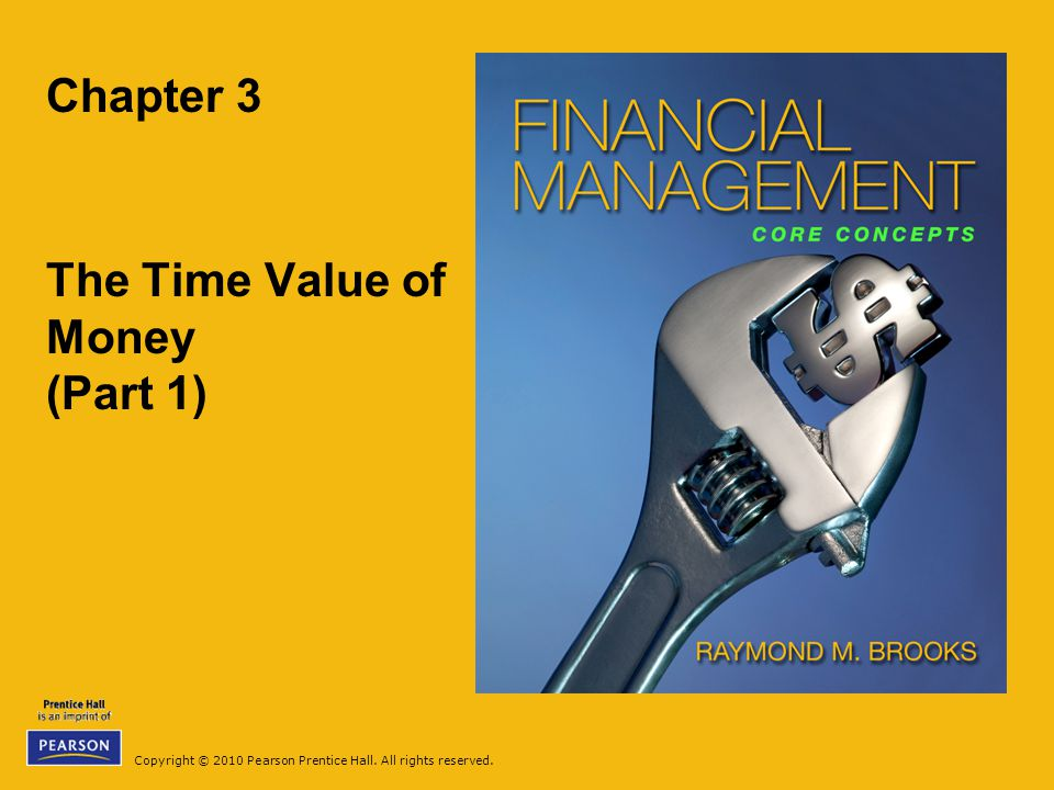 Copyright © 2010 Pearson Prentice Hall. All rights reserved. Chapter 3 The Time Value of Money (Part 1)