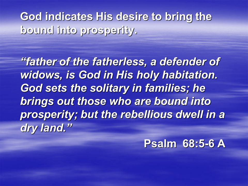God indicates His desire to bring the bound into prosperity.