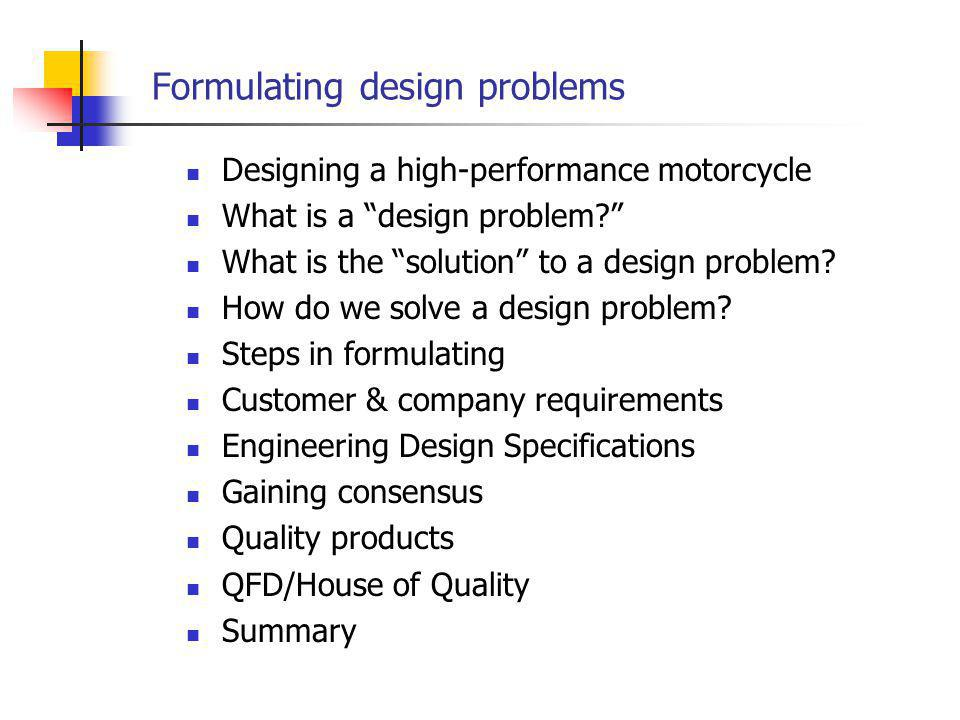 Formulating design problems Designing a high-performance motorcycle What is a design problem.