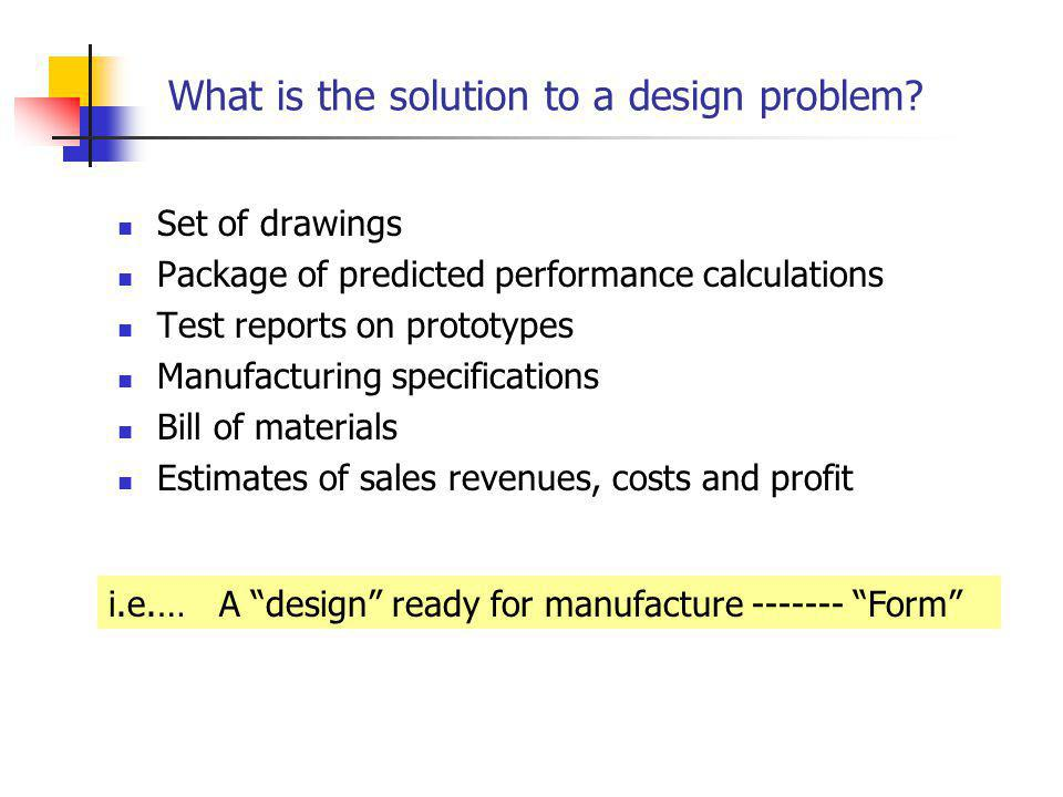 What is the solution to a design problem.