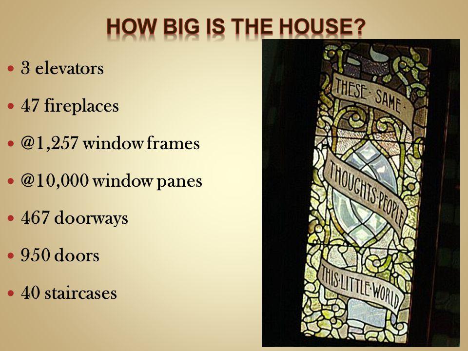 3 elevators 47 fireplaces @1,257 window frames @10,000 window panes 467 doorways 950 doors 40 staircases