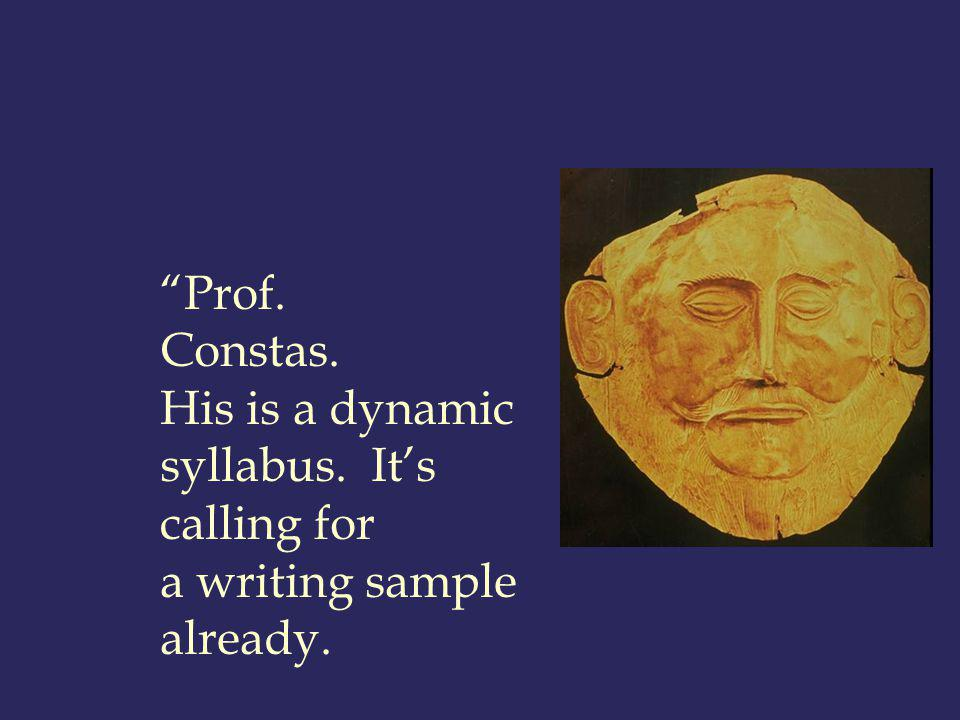 Prof. Constas. His is a dynamic syllabus. Its calling for a writing sample already.