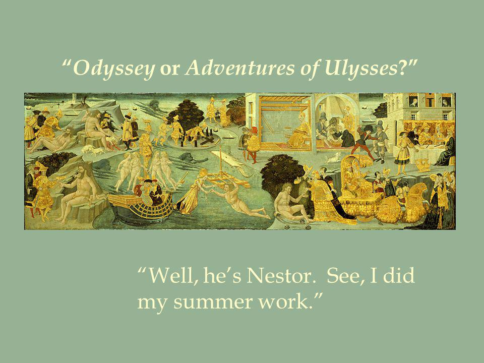 Odyssey or Adventures of Ulysses ? Well, hes Nestor. See, I did my summer work.