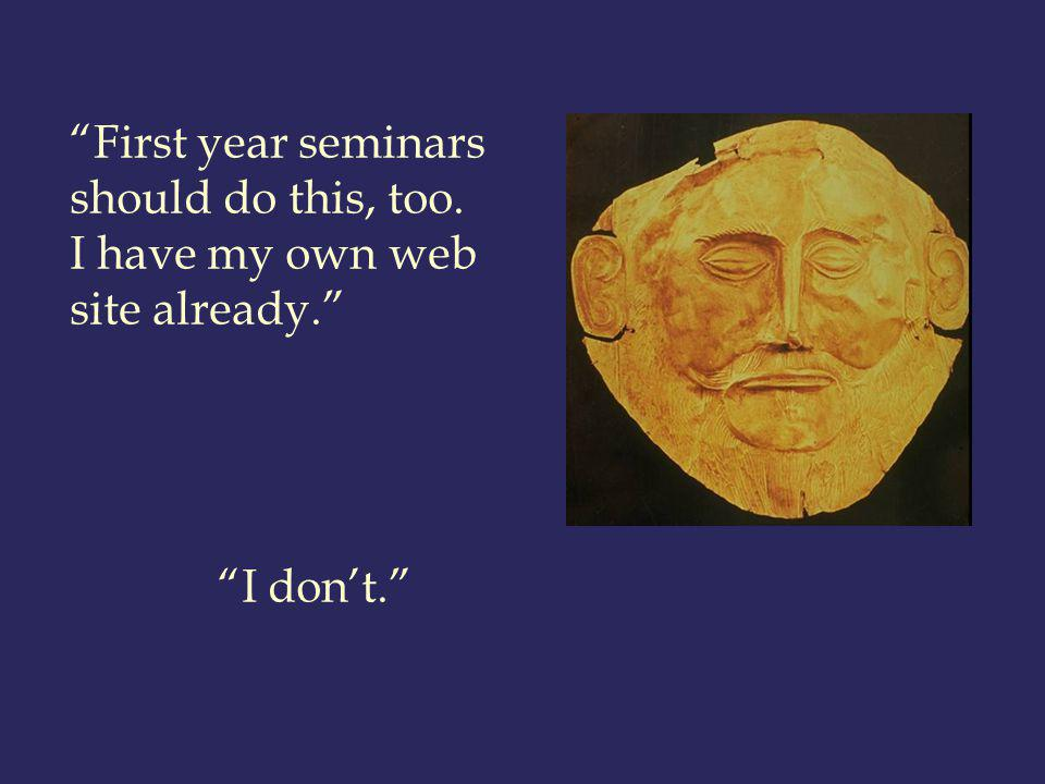 First year seminars should do this, too. I have my own web site already. I dont.