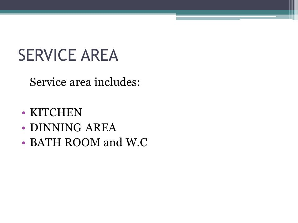 SERVICE AREA Service area includes: KITCHEN DINNING AREA BATH ROOM and W.C